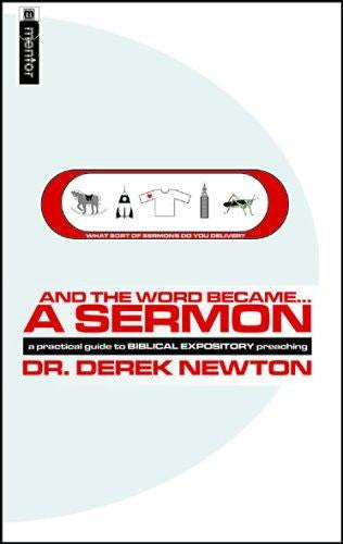 And the Word Became-- a Sermon:  a Guide to Biblical Expository Preaching