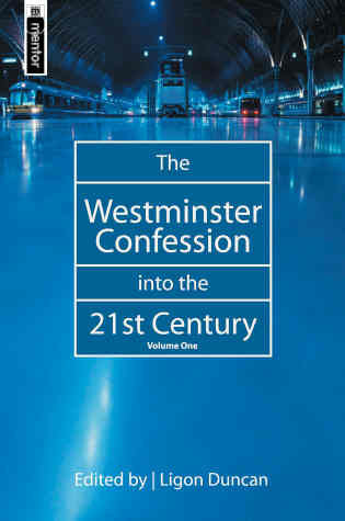 Westminster Confession Into The 21St Cen: Volume 1