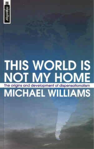 This World is Not My Home: The Origins And Development Of Dispensationalism