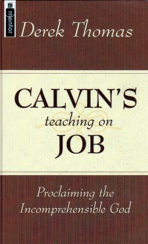 Proclaiming the Incomprehensible God: Calvin's Teaching on Job
