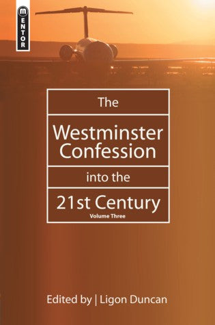 The Westminster Confession Into the 21st Century: Volume Three