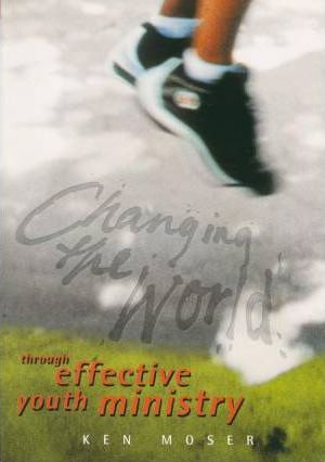 Changing the World   Through Effective Youth Ministry