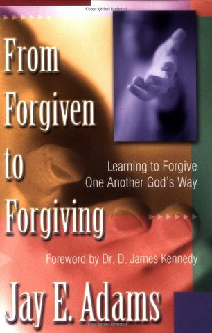 From Forgiven to Forgiving:  Learning to Forgive One Another God's Way PB