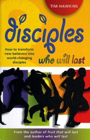 Disciples Who Will Last: How to Develop an Effective Youth Ministry with Lasting Impact