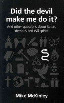 Did the Devil Make Me Do it? and Other Questions About Satan, Demons and Evil Spirits: And Other Questions about Satan, Demons and Evil Spirits