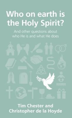 Who on Earth is the Holy Spirit?:  And Other Questions About Who He is and What He Does