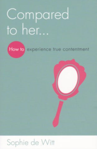 Compared to Her...:  How to Experience True Contentment
