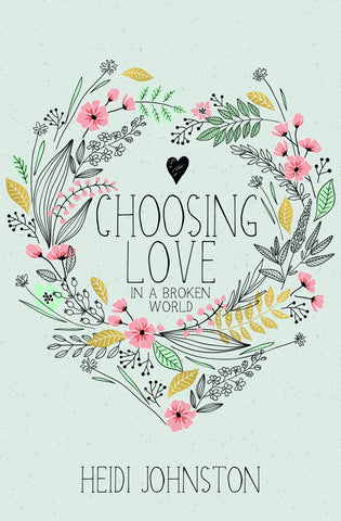 Choosing Love: In A Broken World PB