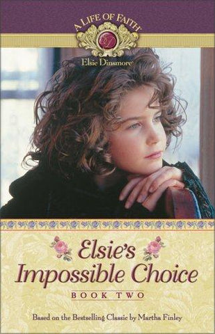 Elsie's Impossible Choice Book 2 PB  (Life of Faith®: Elsie Dinsmore Series, A)