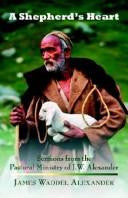 A Shepherd's Heart: Sermons from the Pastoral Ministry of J.W. Alexander