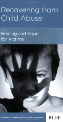 Recovering from Child Abuse: Healing and Hope for Victims PB