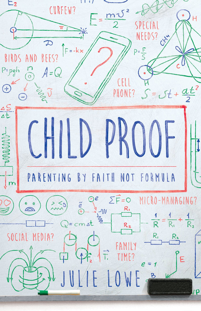Child Proof:  Parenting by Faith, Not Formula PB