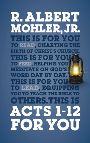 Acts 1-12 FOR YOU: R. Albert Mohler Jr PB