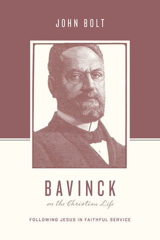 Bavinck on the Christian Life:  Following Jesus in Faithful Service PB