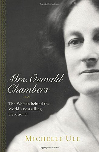 Mrs Oswald Chambers: The Woman behind the World's Bestselling Devotional