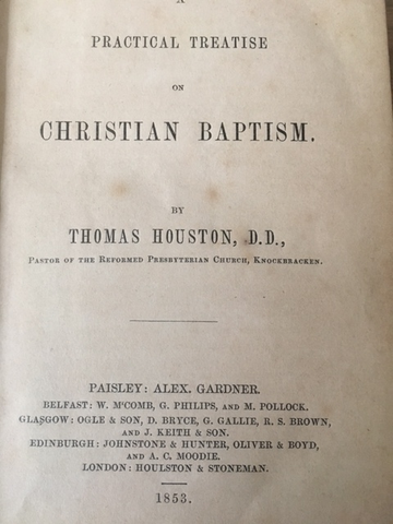 A Practical Treatise on Christian Baptism.   Rev Thomas Houston