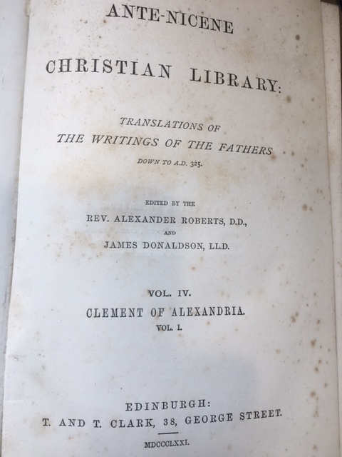 Ante-Nicene Christian Library: Translations of The Writings of the Fathers Down to A.D. 325 Volume 1 Clement of Alexandria