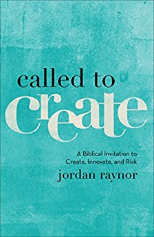 Called to Create: A Biblical Invitation to Create, Innovate and Risk