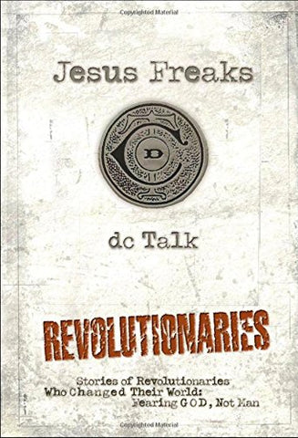 Jesus Freaks:  Revolutionaries, Repackaged Ed.: Stories of Revolutionaries Who Changed Their World: Fearing God, Not Man