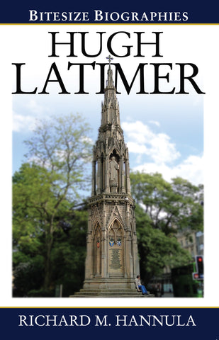 Hugh Latimer Bitesize Biography:  The Foremost Preacher of the English Reformation