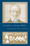 A Brief Account of the Life and Labors of George Muller: And George Mueller on Money and Possessions