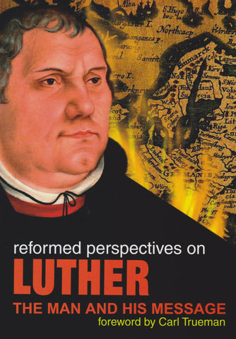 Reformed Perspectives on Luther: The Man and His Message Only available at covenanterbooks.com