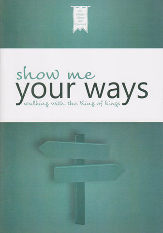 Show Me Your Ways - Walking with the King of Kings