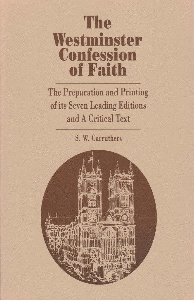 The Westminster Confession of Faith. The Preparation and Printing of its Seven Editions and A Critical Text