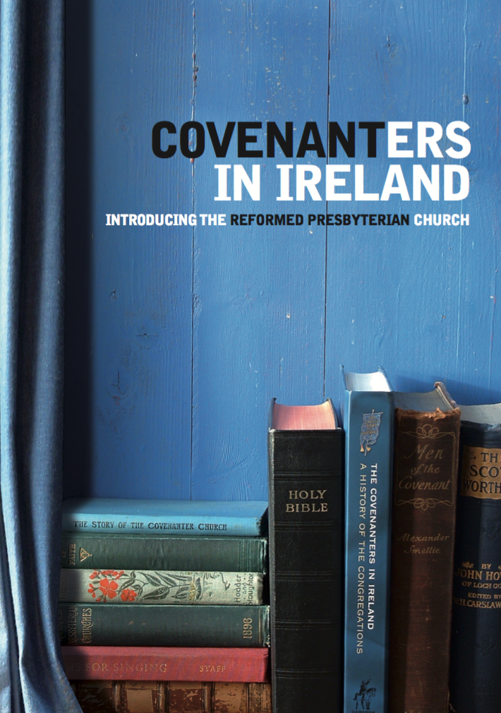 The Covenanters in Ireland: Introducing the Reformed Presbyterian Church