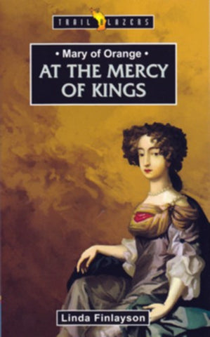 At the Mercy of Kings:  Mary of Orange