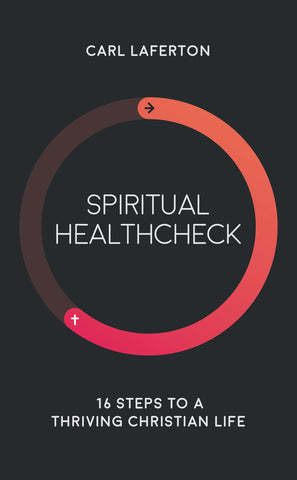 Spiritual Healthcheck: 16 Steps To A Thriving Christian Life