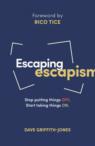Escaping escapism: Stop putting OFF Start taking ON