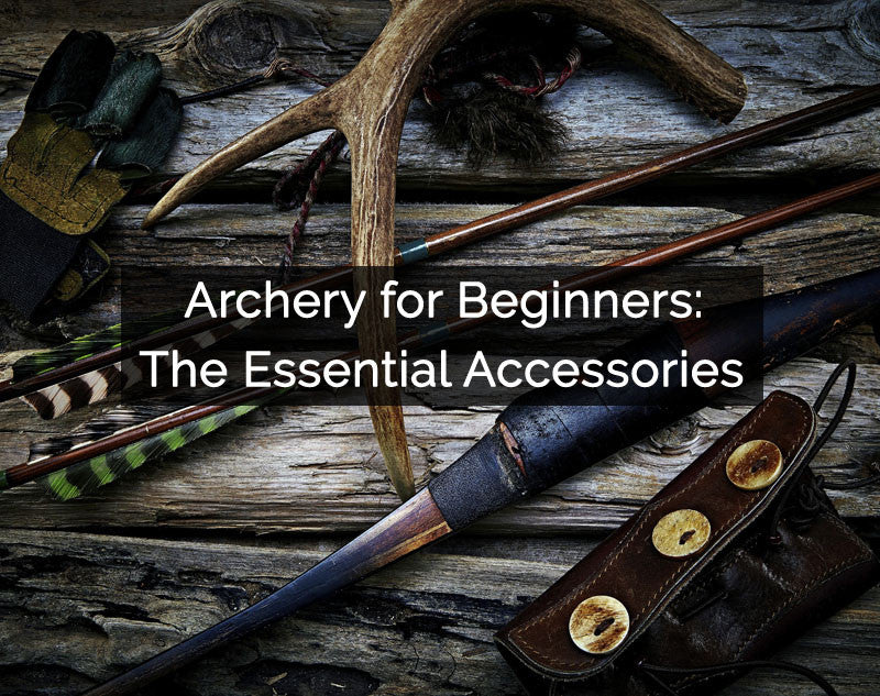 Archery for Beginners: The Essential Accessories