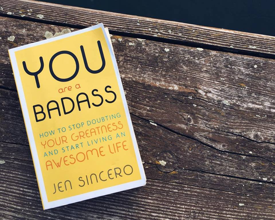 Image result for Jen Sincero's You Are A Badass: How To Stop Doubting Your Greatness And Start Living An Awesome Life.