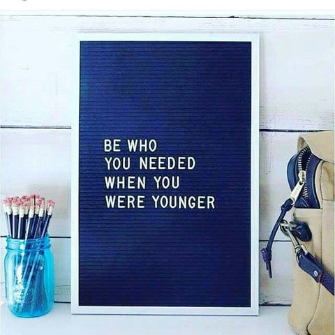 be who you needed to be when you were younger