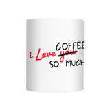 I LOVE COFFEE HUMOR FUNNY MUG  FREE SHIPPING - 247onlinemall