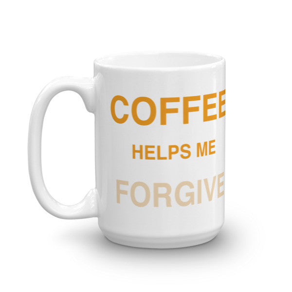 Coffee Helps Me Forgive Fade Mug - Seeing True