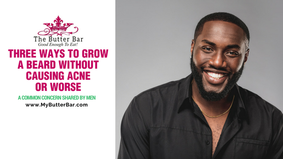 Three Ways to Grow a Beard Without Causing Acne or Worsening an Existing Condition