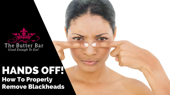HANDS OFF!: How To Properly Remove Blackheads