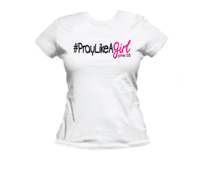 Pray Like A Girl T-Shirt (Ladies Fit)