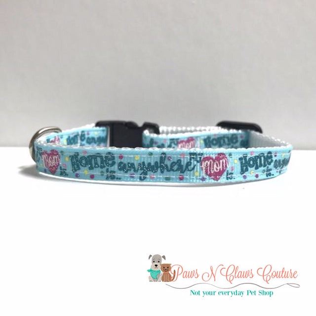 "3/8"" Home is anywhere Mom is Cat or Small Dog Collar - Paws N Claws Couture"