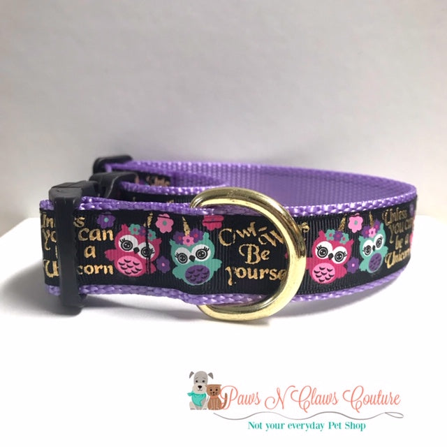 "1"" Owl-ways be yourself, unless you can be a unicorn Dog Collar - Paws N Claws Couture"
