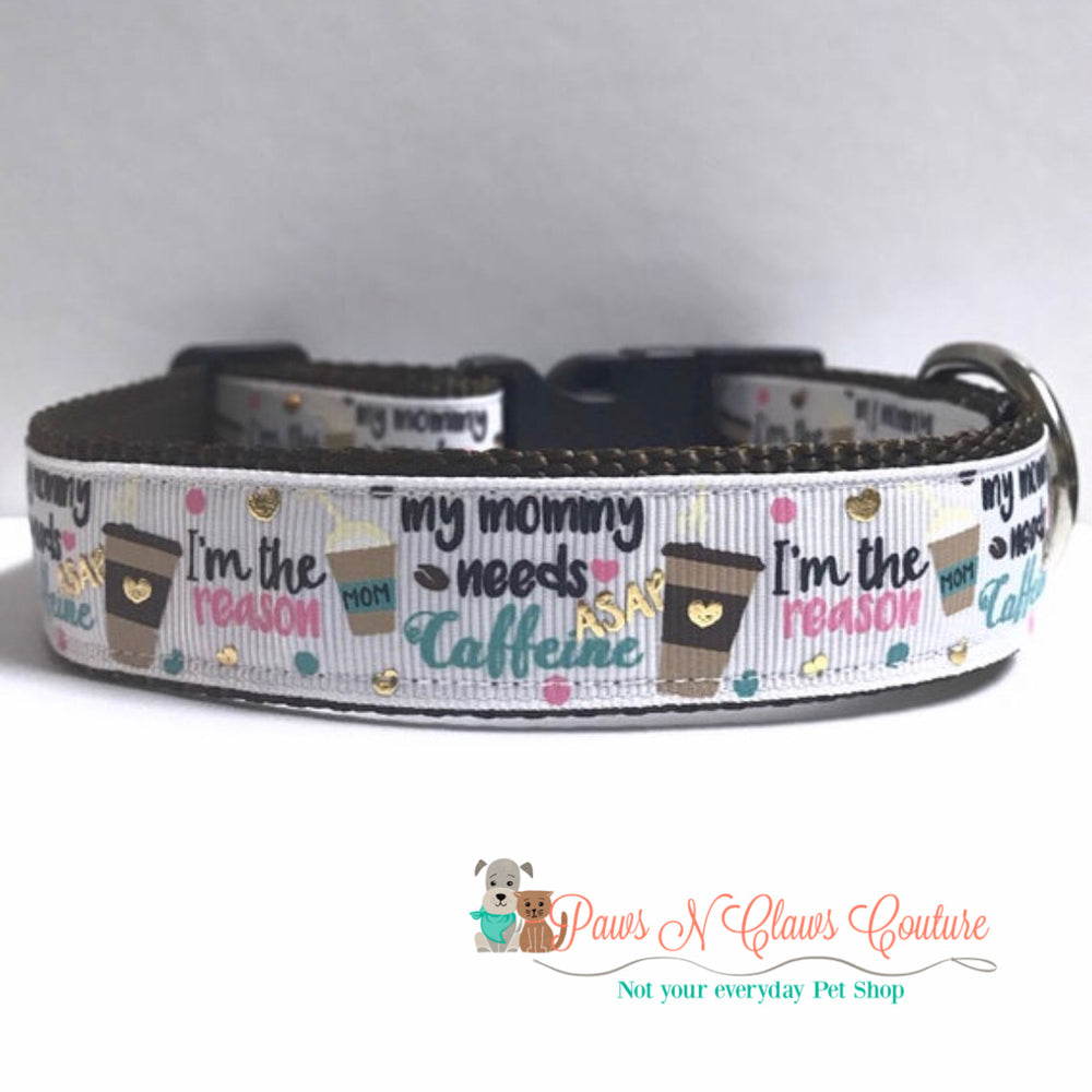 "1"" Mommy needs caffeine Dog Collar - Paws N Claws Couture"