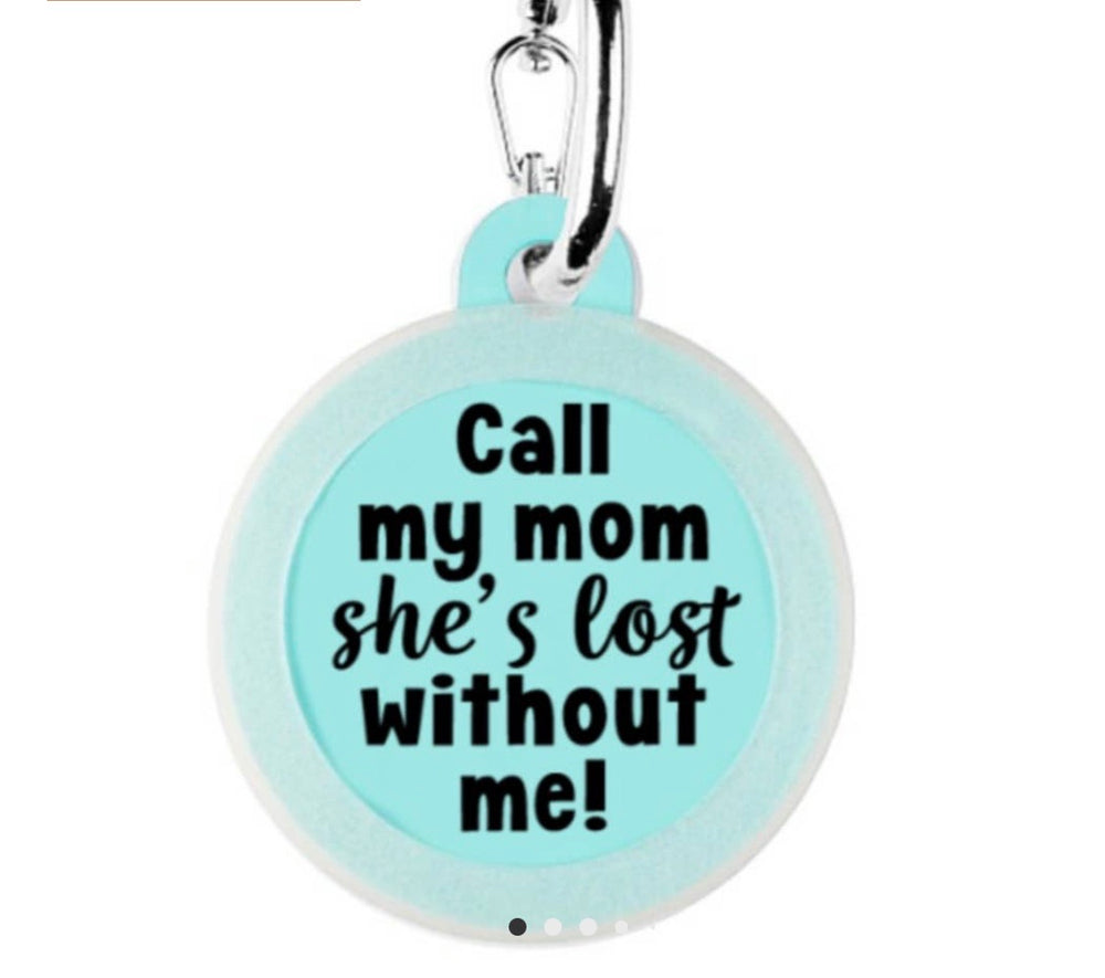 Call my mom she's lost without me Dog Tag Charm