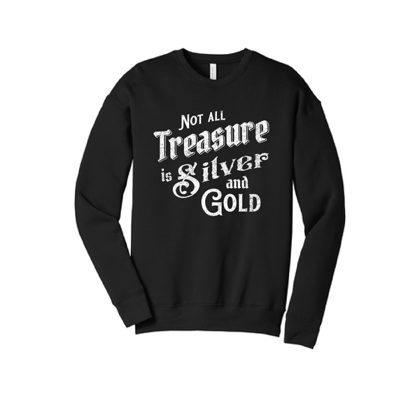 Not all Treasure is Silver and Gold - Cozy Crewneck