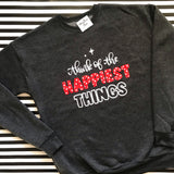 Think of the Happiest Things- Sweatshirt