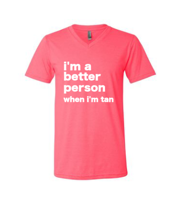 I'm A Better Person When I'm Tan V Neck Tee