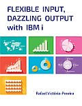 Flexible Input Dazzling Output with IBM i