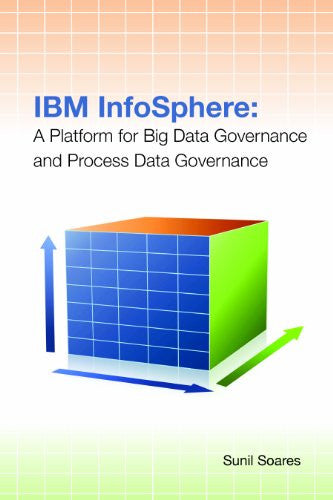 IBM InfoSphere: A Platform for Big Data Governance and Process Data Governance Front Cover