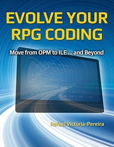 Evolve Your RPG Coding: Move from OPM to ILE...and Beyond